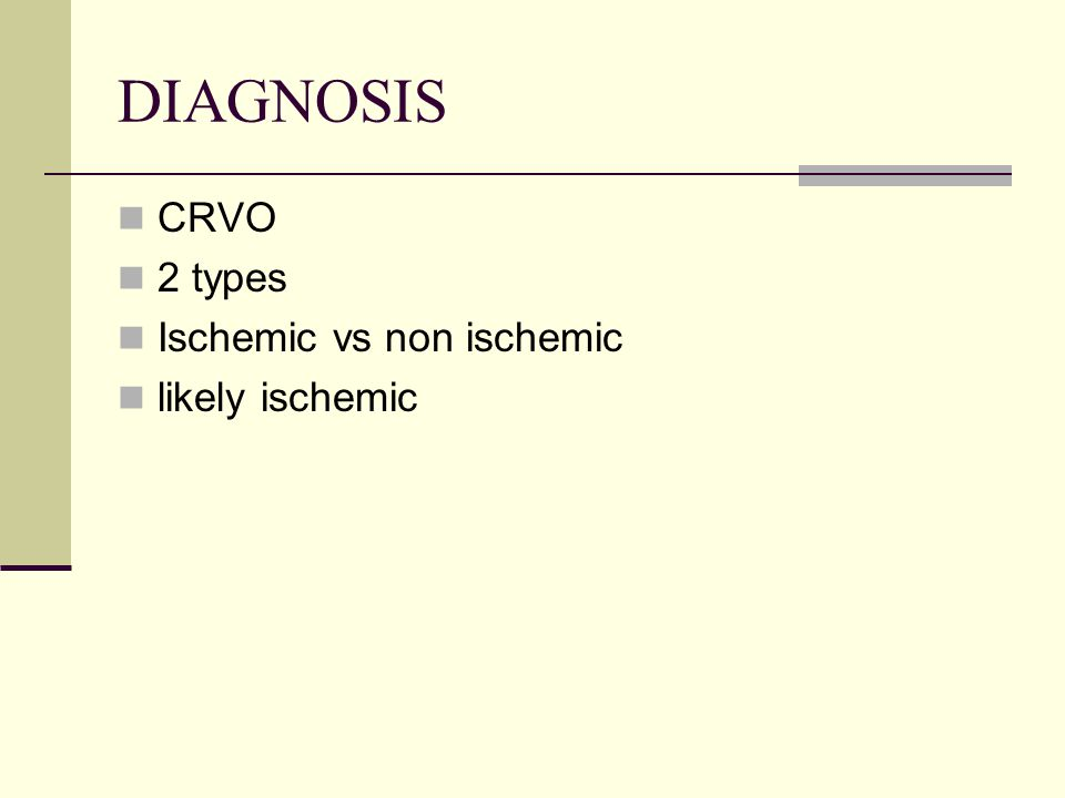 DIAGNOSIS CRVO 2 types Ischemic vs non ischemic likely ischemic
