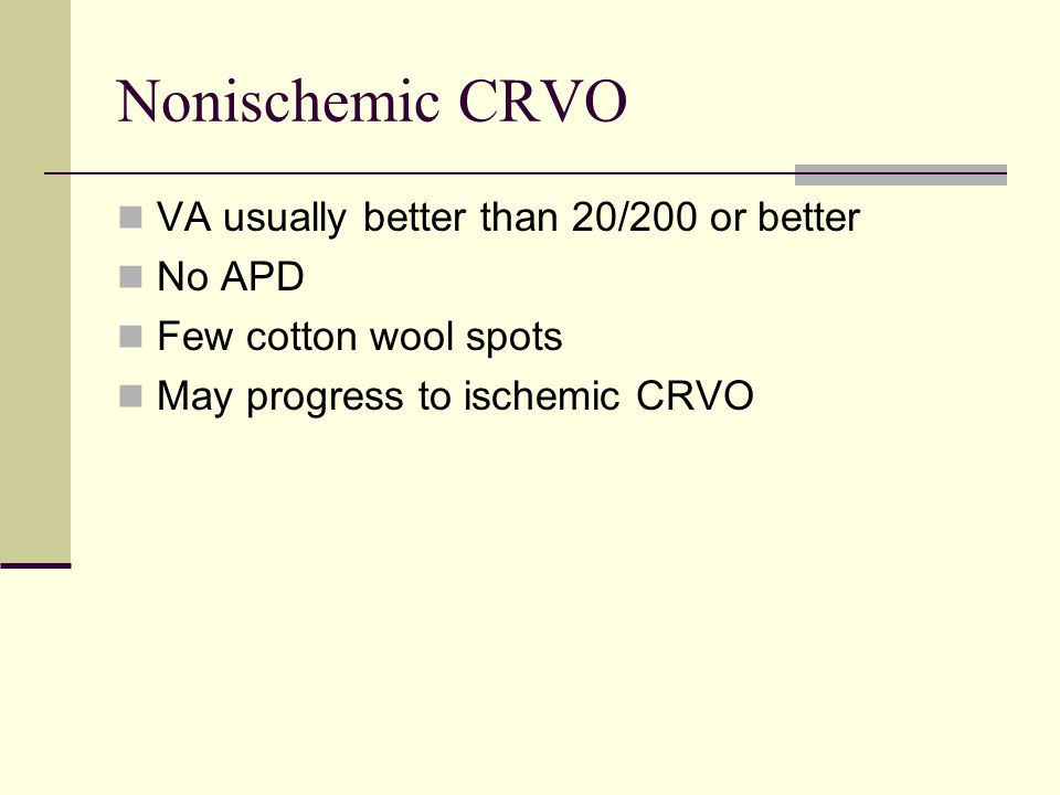 Nonischemic CRVO VA usually better than 20/200 or better No APD Few cotton wool spots May progress to ischemic CRVO