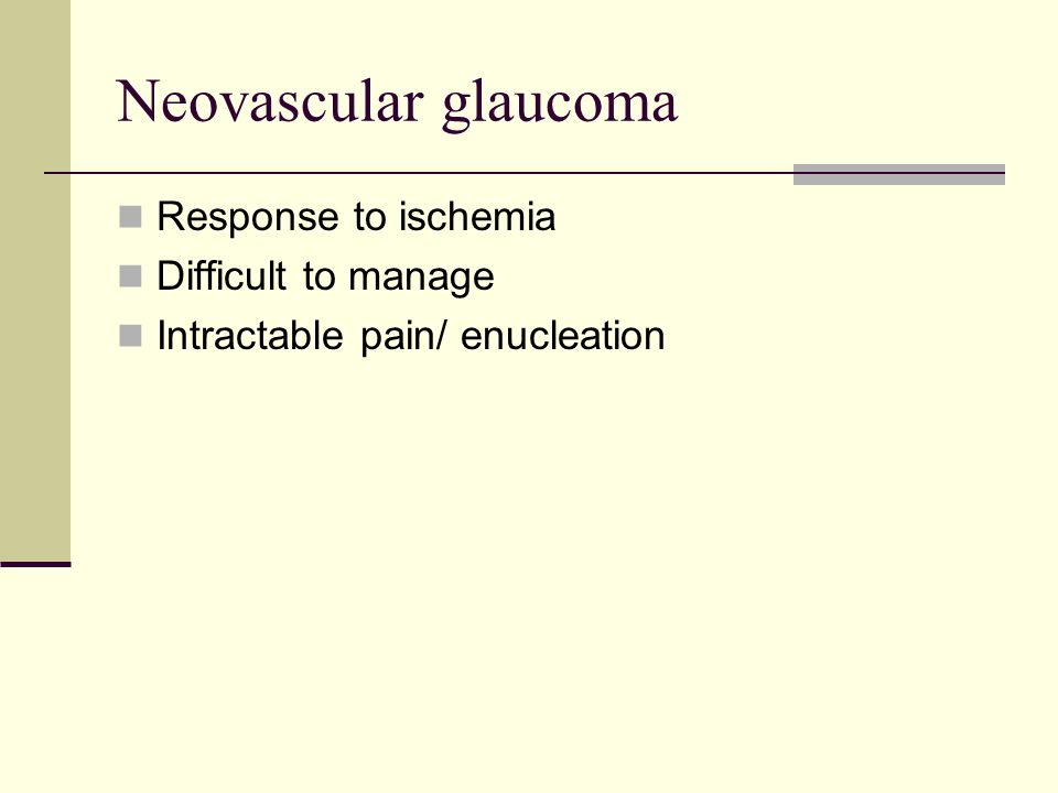 Neovascular glaucoma Response to ischemia Difficult to manage Intractable pain/ enucleation