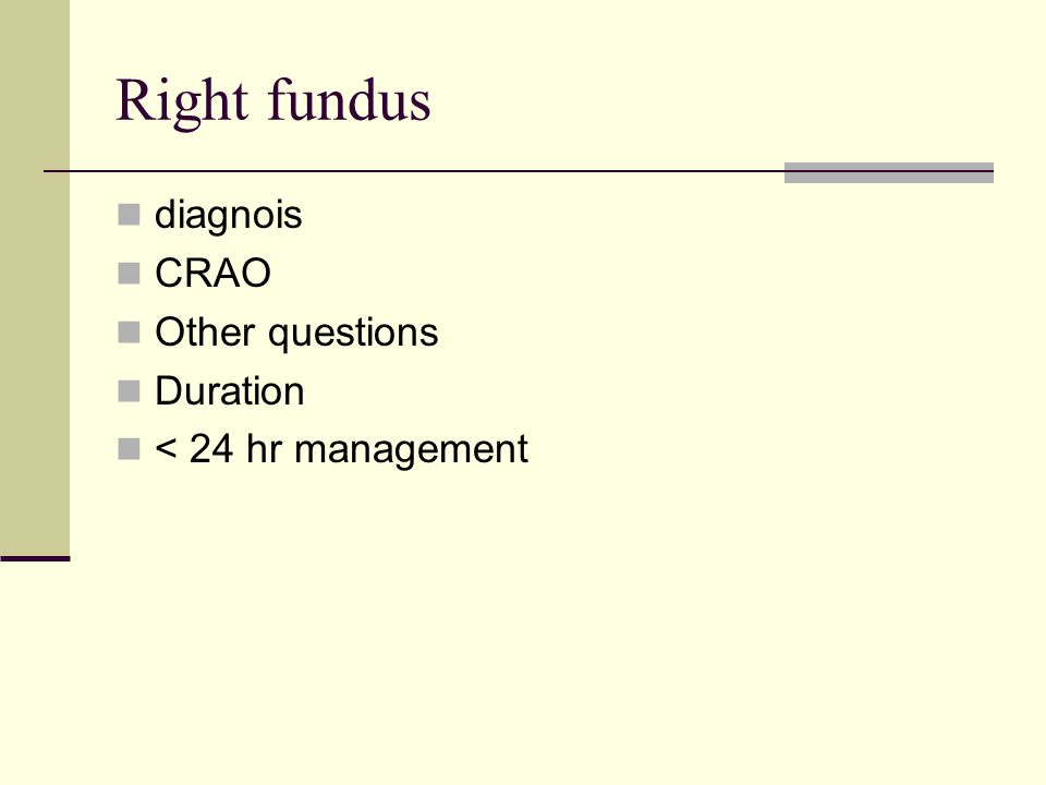 Right fundus diagnois CRAO Other questions Duration < 24 hr management