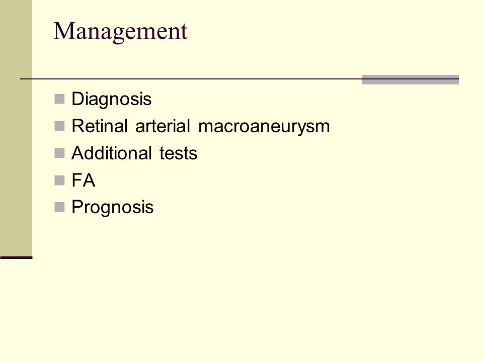 Management Diagnosis Retinal arterial macroaneurysm Additional tests FA Prognosis