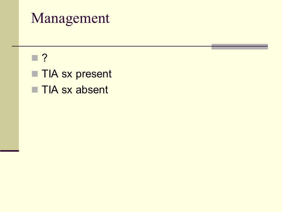 Management TIA sx present TIA sx absent