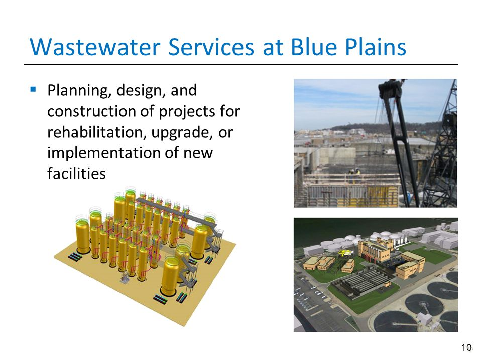10 Wastewater Services at Blue Plains  Planning, design, and construction of projects for rehabilitation, upgrade, or implementation of new facilitie