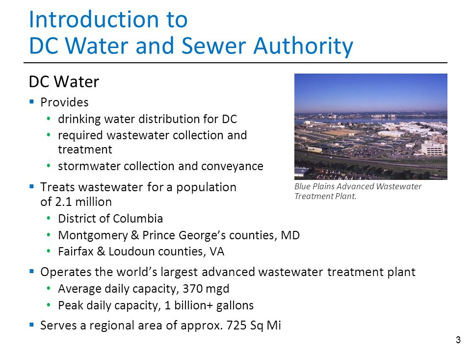 3 DC Water  Provides drinking water distribution for DC required wastewater collection and treatment stormwater collection and conveyance  Treats wa