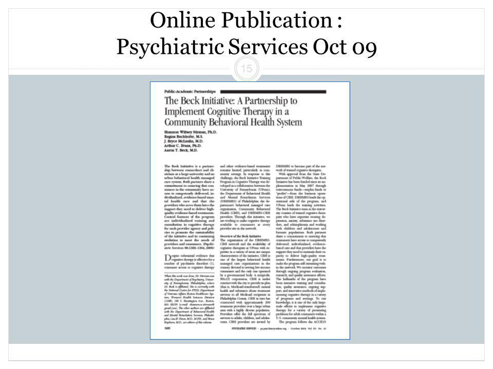 Beck Initiative Winter 2011 Regina Xhezo 15 Online Publication : Psychiatric Services Oct 09