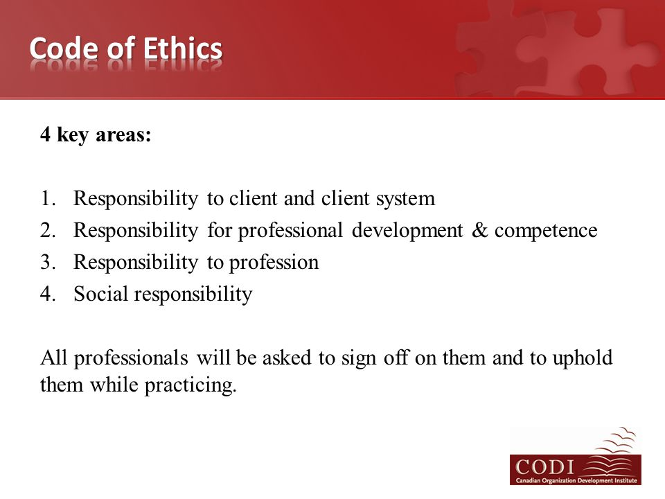 4 key areas: 1.Responsibility to client and client system 2.Responsibility for professional development & competence 3.Responsibility to profession 4.