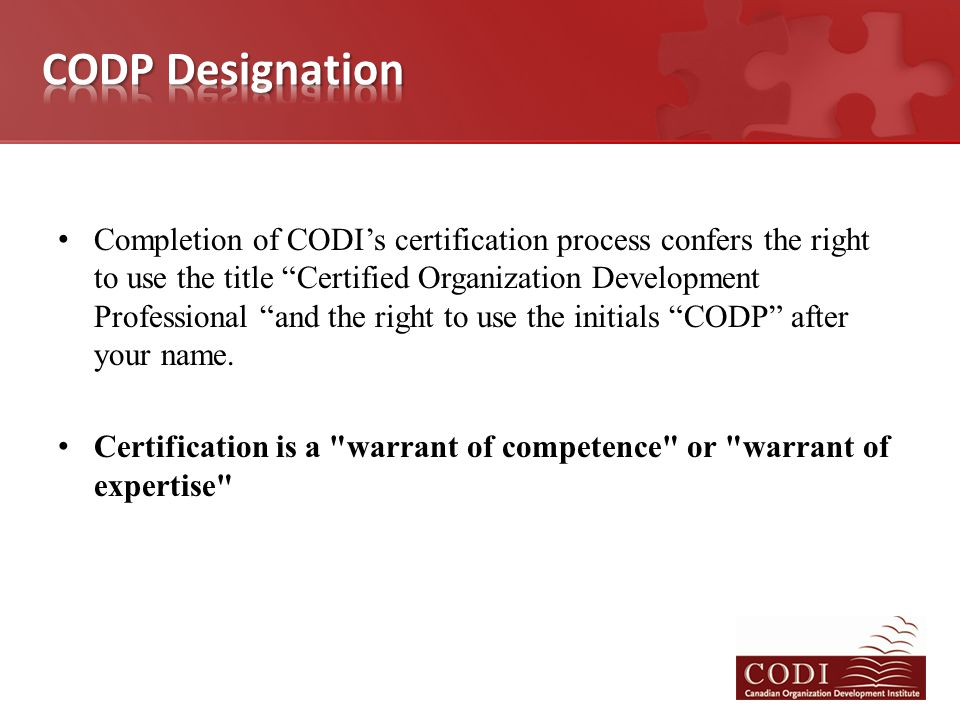 """Completion of CODI's certification process confers the right to use the title """"Certified Organization Development Professional """"and the right to use t"""