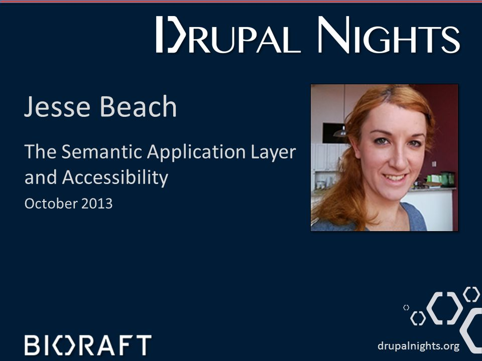 Jesse Beach The Semantic Application Layer and Accessibility October 2013 drupalnights.org