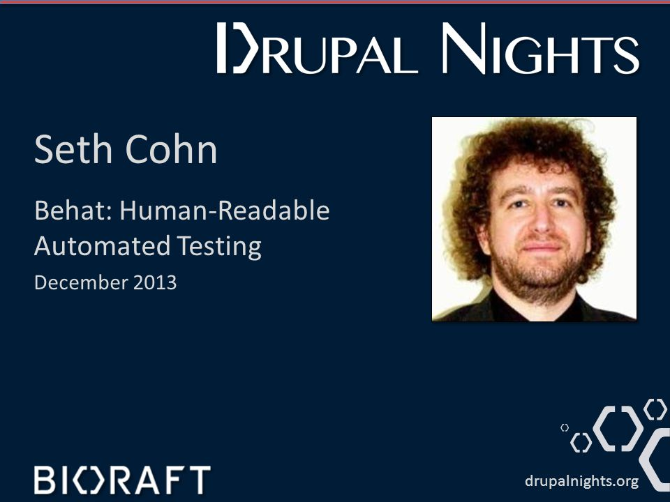Seth Cohn Behat: Human-Readable Automated Testing December 2013 drupalnights.org