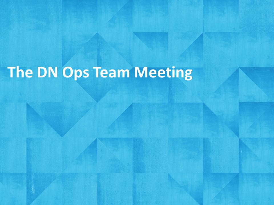The DN Ops Team Meeting