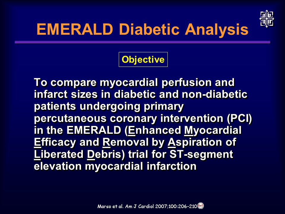 EMERALD Diabetic Analysis To compare myocardial perfusion and infarct sizes in diabetic and non-diabetic patients undergoing primary percutaneous coronary intervention (PCI) in the EMERALD (Enhanced Myocardial Efficacy and Removal by Aspiration of Liberated Debris) trial for ST-segment elevation myocardial infarction Objective Marso et al.