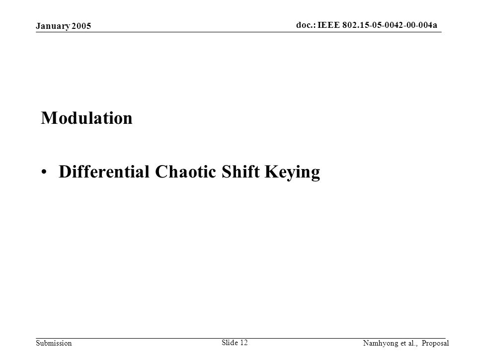 doc.: IEEE 802.15-05-0042-00-004a Submission January 2005 Namhyong et al., Proposal Slide 12 Modulation Differential Chaotic Shift Keying