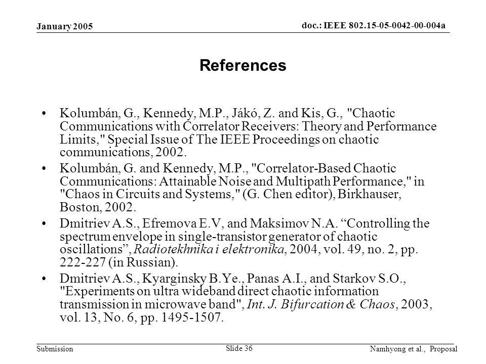 doc.: IEEE 802.15-05-0042-00-004a Submission January 2005 Namhyong et al., Proposal Slide 36 References Kolumbán, G., Kennedy, M.P., Jákó, Z.
