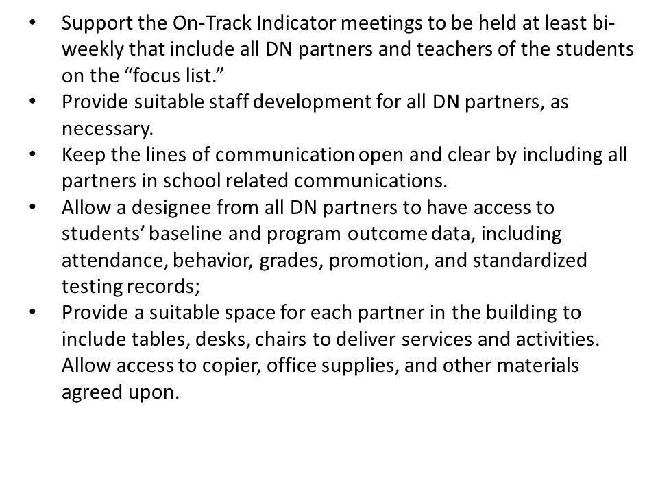 Support the On-Track Indicator meetings to be held at least bi- weekly that include all DN partners and teachers of the students on the focus list. Provide suitable staff development for all DN partners, as necessary.