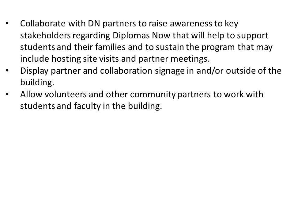 Collaborate with DN partners to raise awareness to key stakeholders regarding Diplomas Now that will help to support students and their families and to sustain the program that may include hosting site visits and partner meetings.