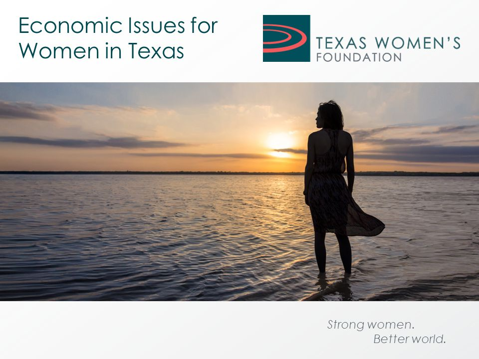 Strong women. Better world. Economic Issues for Women in Texas