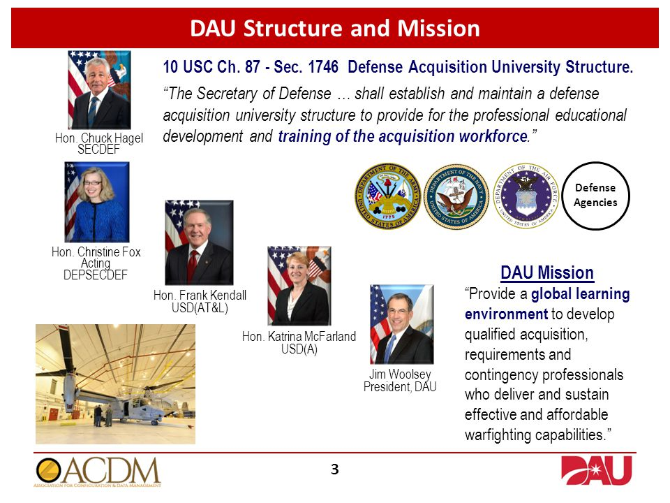 DAU Structure and Mission 3 Hon. Chuck Hagel SECDEF Hon.