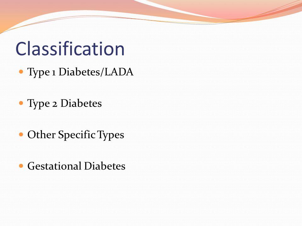 Classification Type 1 Diabetes/LADA Type 2 Diabetes Other Specific Types Gestational Diabetes