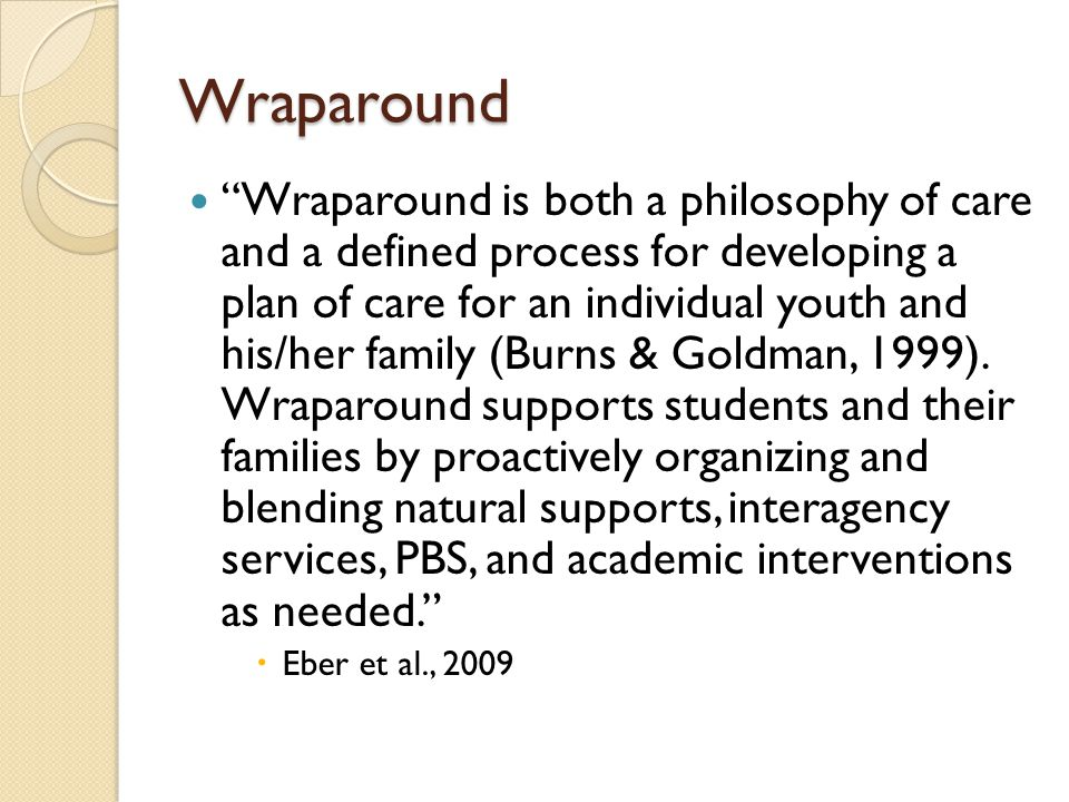 """Wraparound """"Wraparound is both a philosophy of care and a defined process for developing a plan of care for an individual youth and his/her family (Bu"""