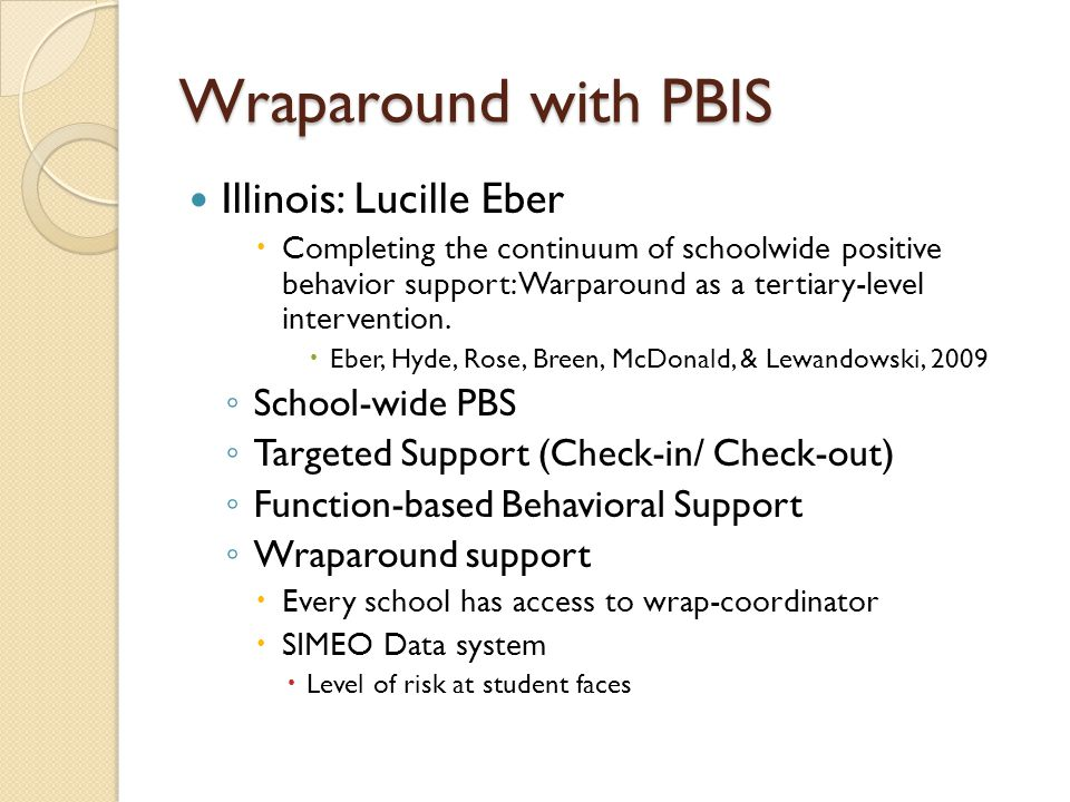 Wraparound with PBIS Illinois: Lucille Eber  Completing the continuum of schoolwide positive behavior support: Warparound as a tertiary-level interve