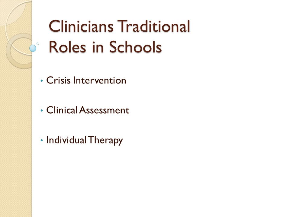 Clinicians Traditional Roles in Schools Crisis Intervention Clinical Assessment Individual Therapy