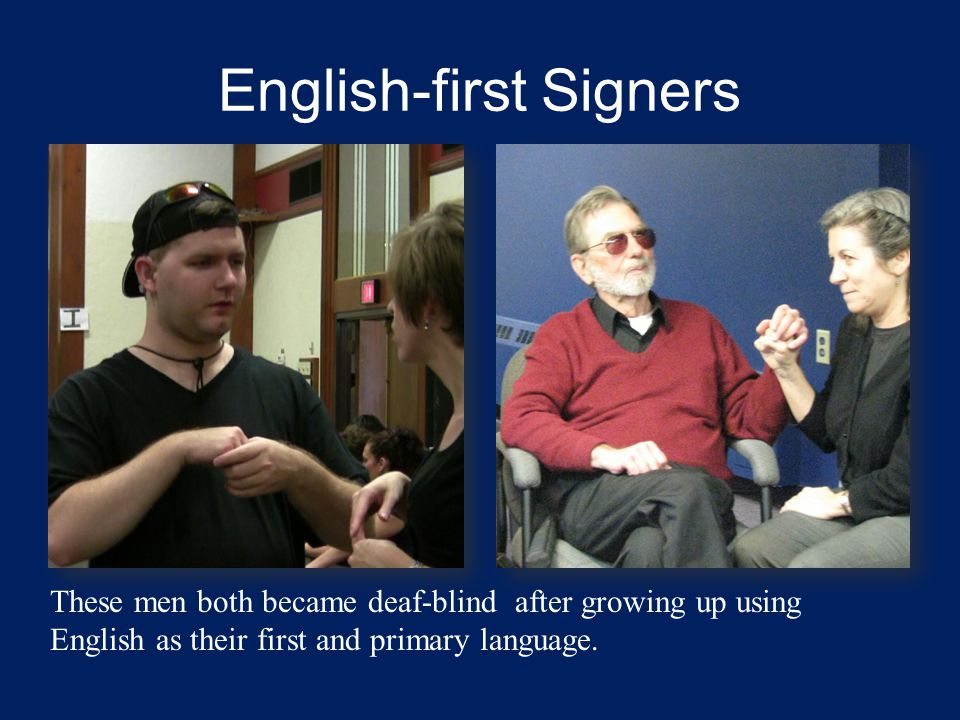 English-first Signers These men both became deaf-blind after growing up using English as their first and primary language.