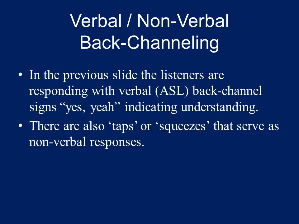 """Verbal / Non-Verbal Back-Channeling In the previous slide the listeners are responding with verbal (ASL) back-channel signs """"yes, yeah"""" indicating und"""