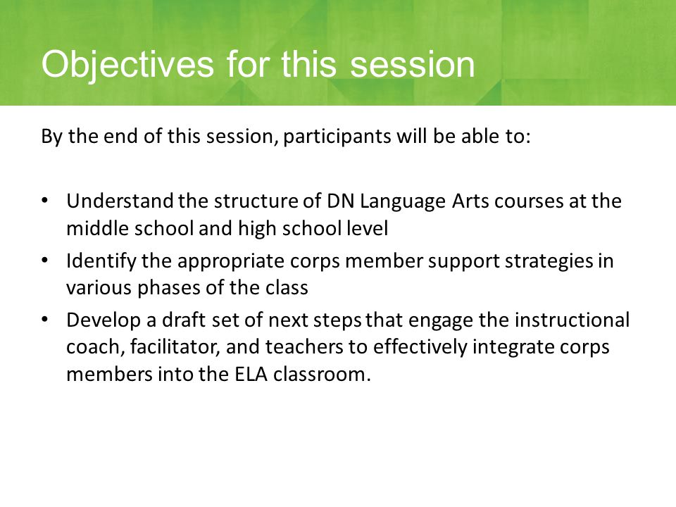 By the end of this session, participants will be able to: Understand the structure of DN Language Arts courses at the middle school and high school le