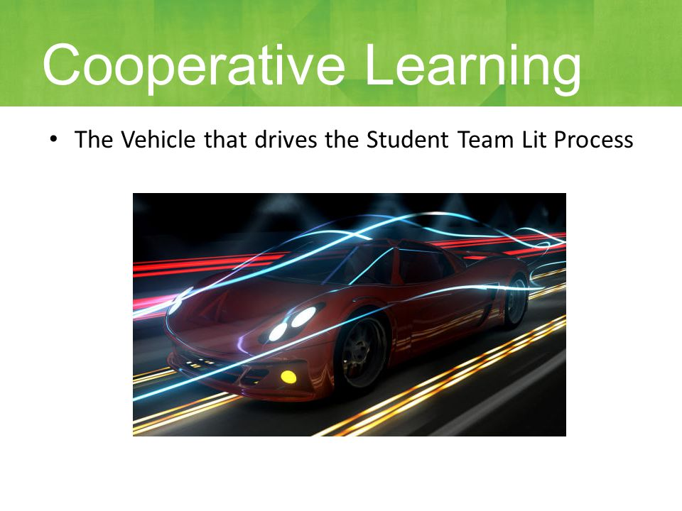 The Vehicle that drives the Student Team Lit Process Cooperative Learning