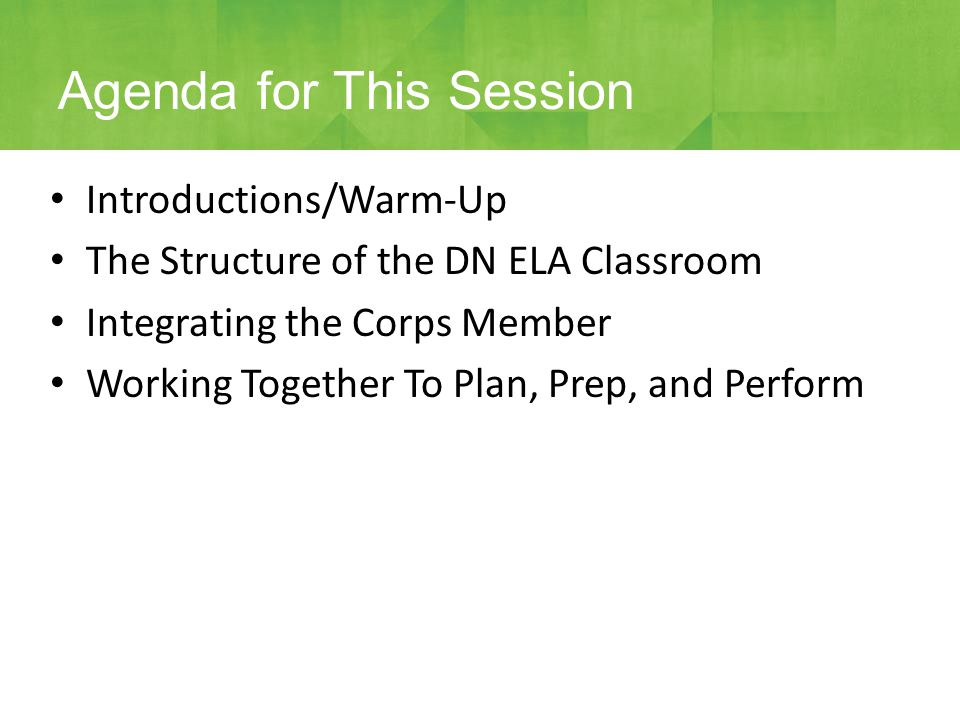 Introductions/Warm-Up The Structure of the DN ELA Classroom Integrating the Corps Member Working Together To Plan, Prep, and Perform Agenda for This Session