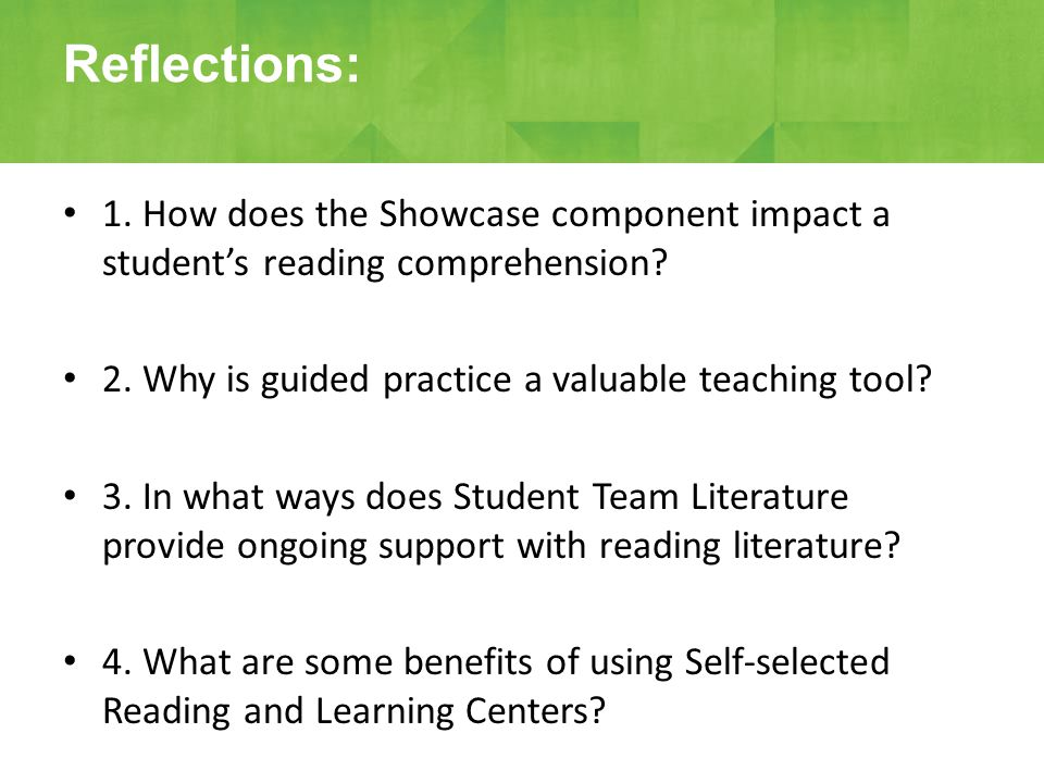 1. How does the Showcase component impact a student's reading comprehension? 2. Why is guided practice a valuable teaching tool? 3. In what ways does