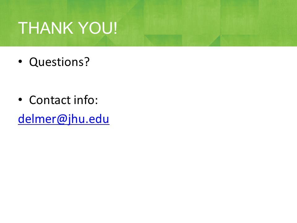 Questions? Contact info: delmer@jhu.edu THANK YOU!