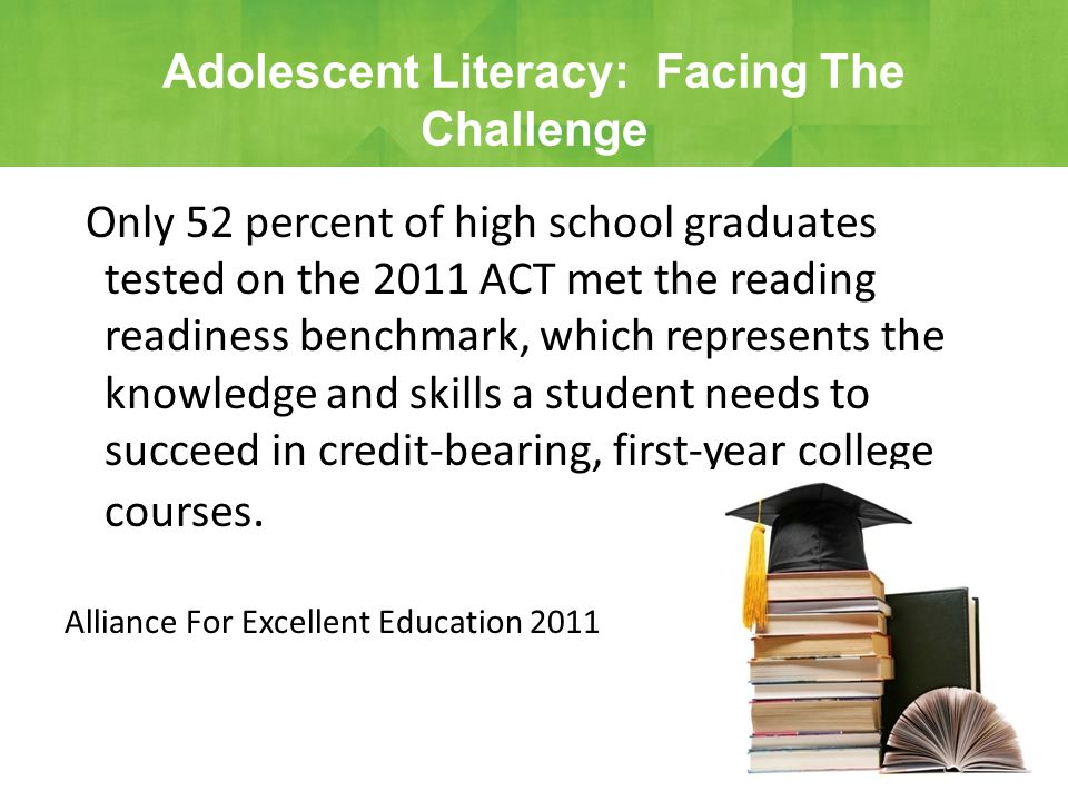 Only 52 percent of high school graduates tested on the 2011 ACT met the reading readiness benchmark, which represents the knowledge and skills a stude