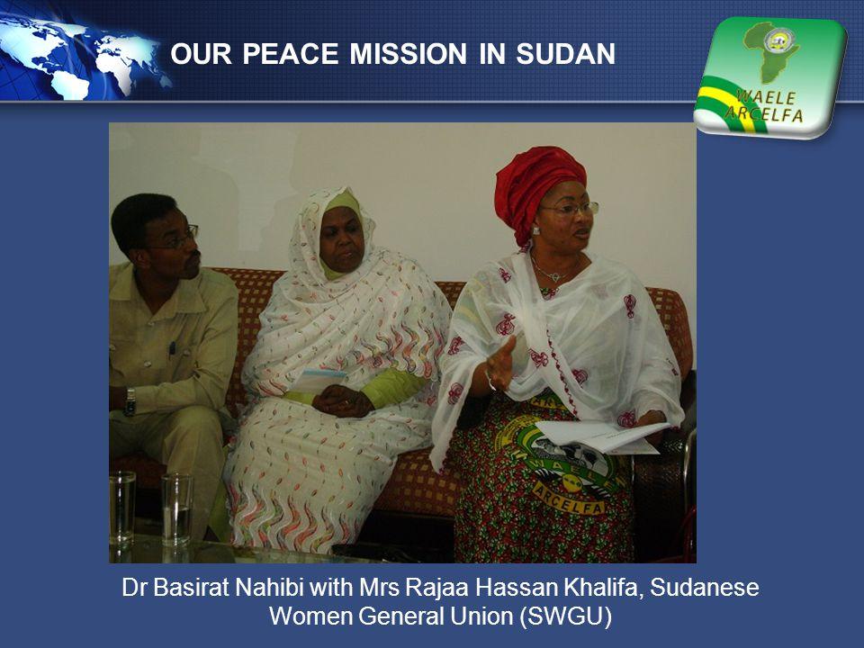 LOGO OUR PEACE MISSION IN SUDAN Dr Basirat Nahibi with Mrs Rajaa Hassan Khalifa, Sudanese Women General Union (SWGU)