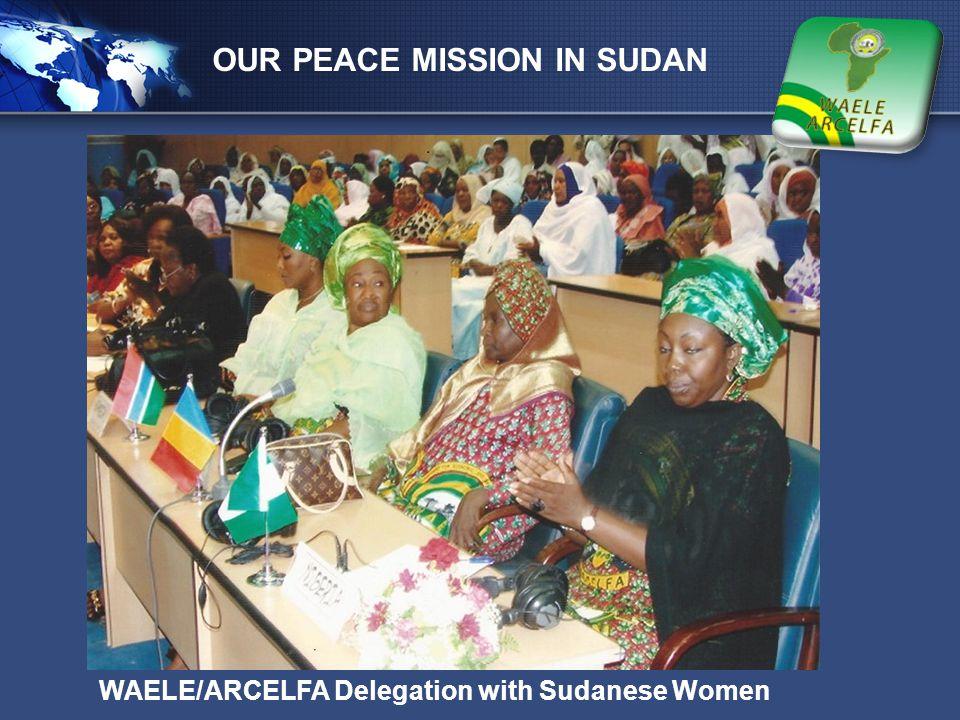 LOGO OUR PEACE MISSION IN SUDAN WAELE/ARCELFA Delegation with Sudanese Women