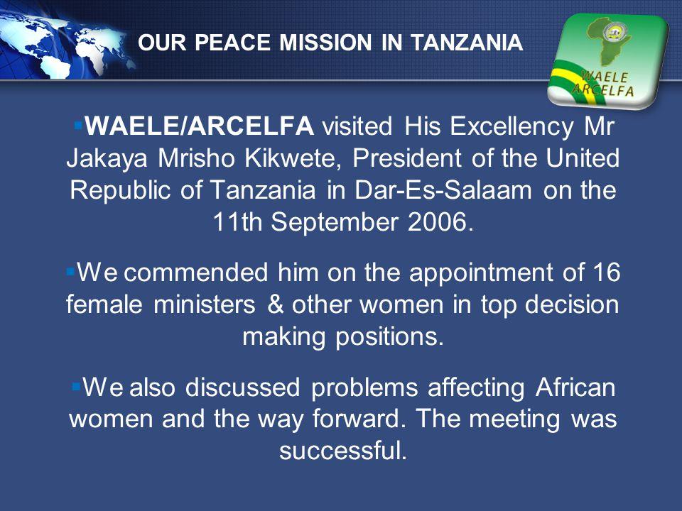 LOGO  WAELE/ARCELFA visited His Excellency Mr Jakaya Mrisho Kikwete, President of the United Republic of Tanzania in Dar-Es-Salaam on the 11th Septem