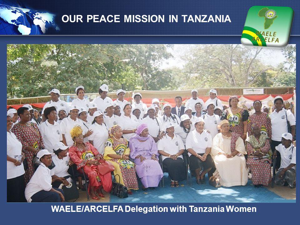 LOGO OUR PEACE MISSION IN TANZANIA WAELE/ARCELFA Delegation with Tanzania Women