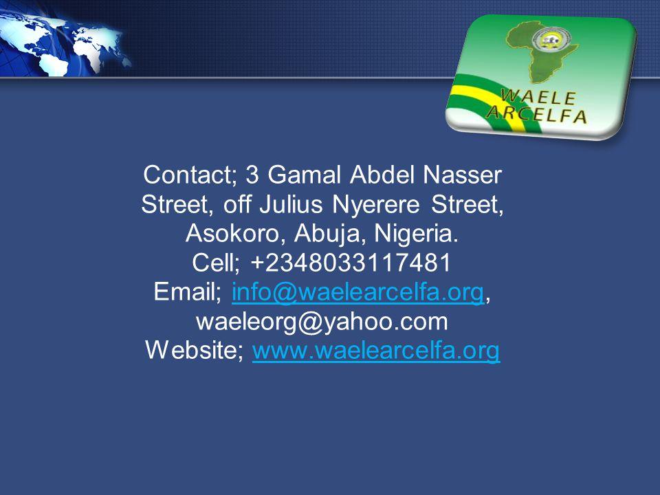 LOGO Contact; 3 Gamal Abdel Nasser Street, off Julius Nyerere Street, Asokoro, Abuja, Nigeria. Cell; +2348033117481 Email; info@waelearcelfa.org, wael