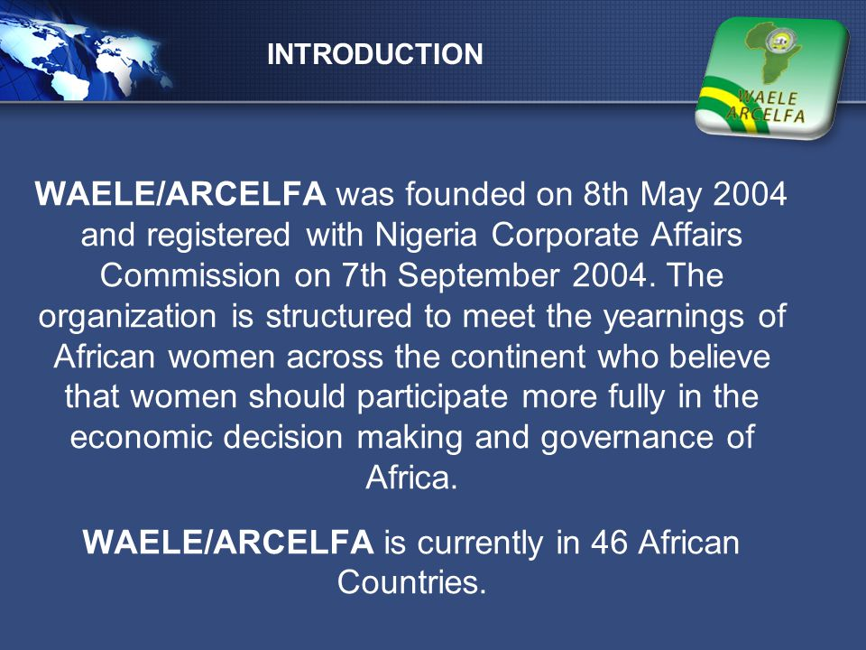 LOGO OUR MISSION  WAELE/ARCELFA will strive to unify various groups and provide a stronger voice towards meeting African Women's aspirations.