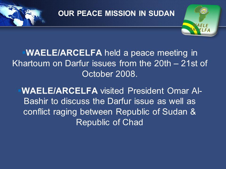 LOGO  WAELE/ARCELFA held a peace meeting in Khartoum on Darfur issues from the 20th – 21st of October 2008.  WAELE/ARCELFA visited President Omar Al