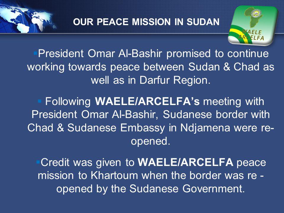 LOGO  President Omar Al-Bashir promised to continue working towards peace between Sudan & Chad as well as in Darfur Region.  Following WAELE/ARCELFA