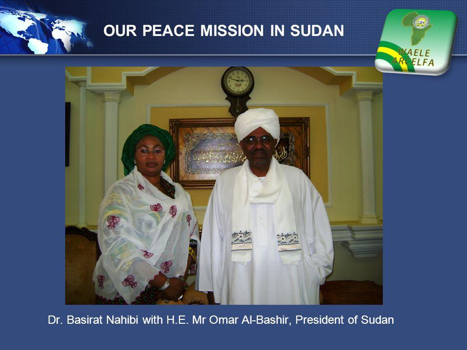 LOGO OUR PEACE MISSION IN SUDAN Dr. Basirat Nahibi with H.E. Mr Omar Al-Bashir, President of Sudan
