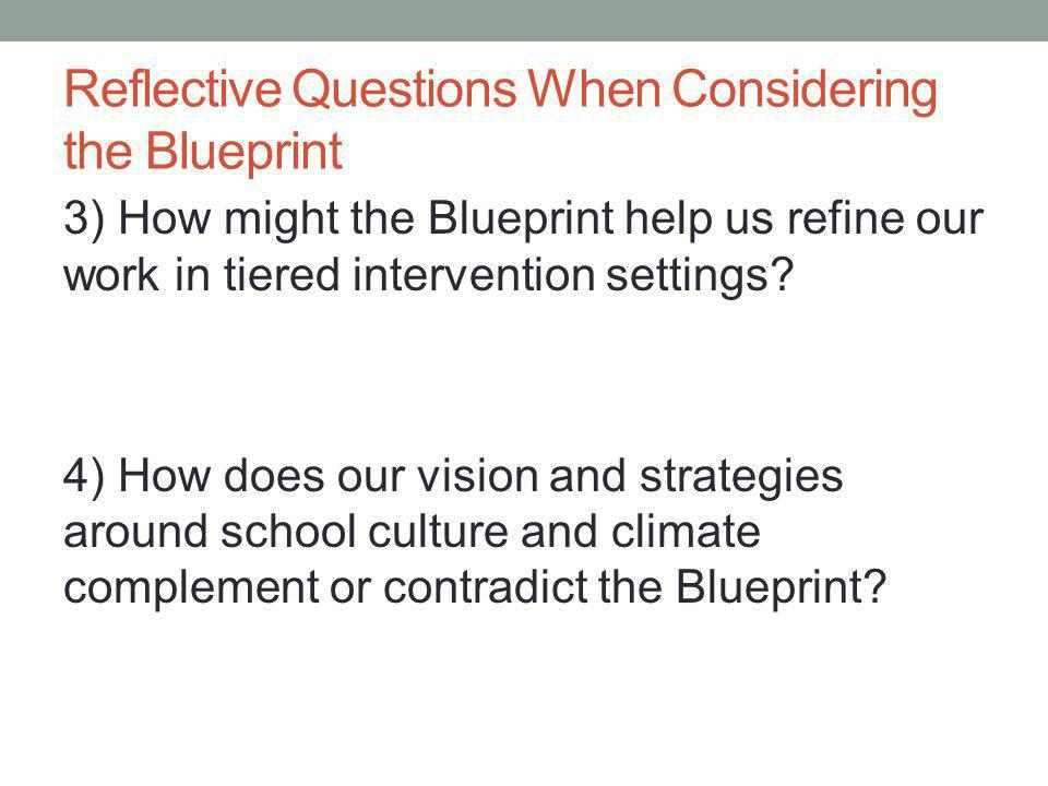 Reflective Questions When Considering the Blueprint 3) How might the Blueprint help us refine our work in tiered intervention settings.