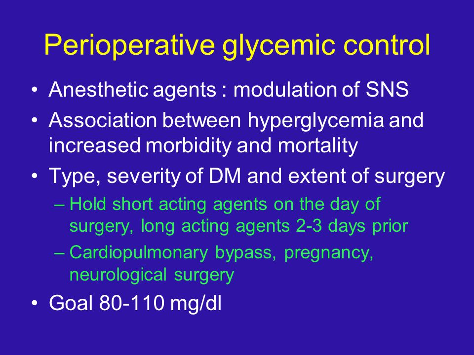 Perioperative glycemic control Anesthetic agents : modulation of SNS Association between hyperglycemia and increased morbidity and mortality Type, sev