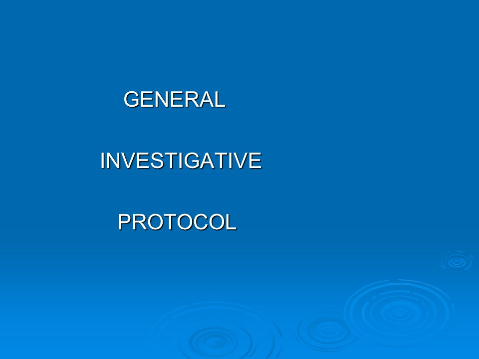 GENERAL GENERAL INVESTIGATIVE INVESTIGATIVE PROTOCOL PROTOCOL