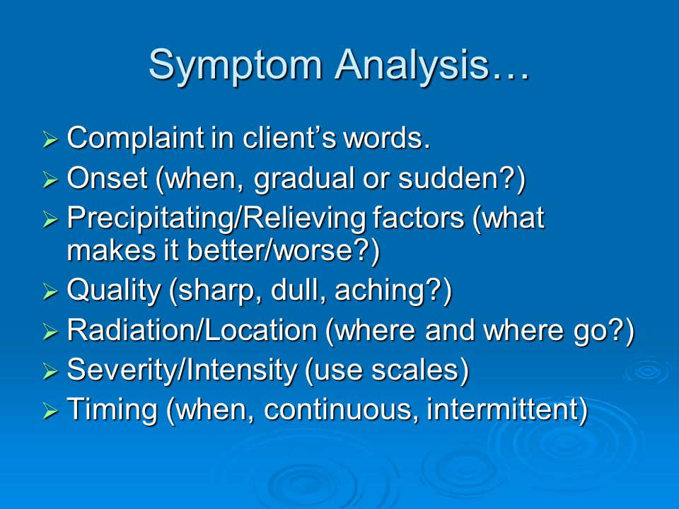 Symptom Analysis…  Complaint in client's words.
