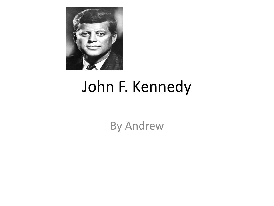 John F. Kennedy By Andrew