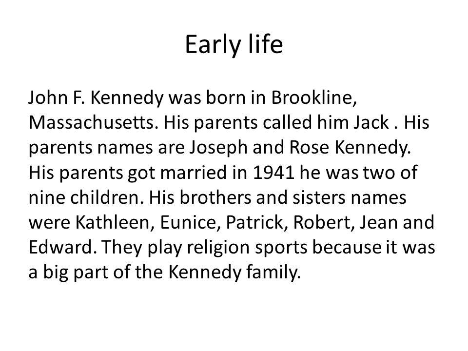 Early life John F. Kennedy was born in Brookline, Massachusetts.