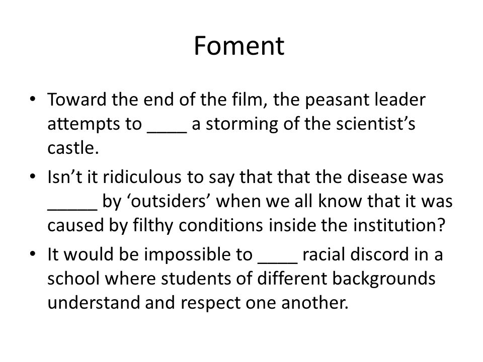 Foment Toward the end of the film, the peasant leader attempts to ____ a storming of the scientist's castle.