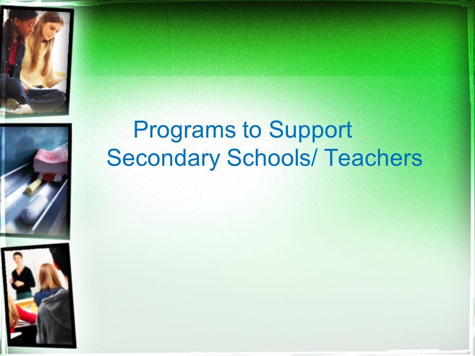 Programs to Support Secondary Schools/ Teachers